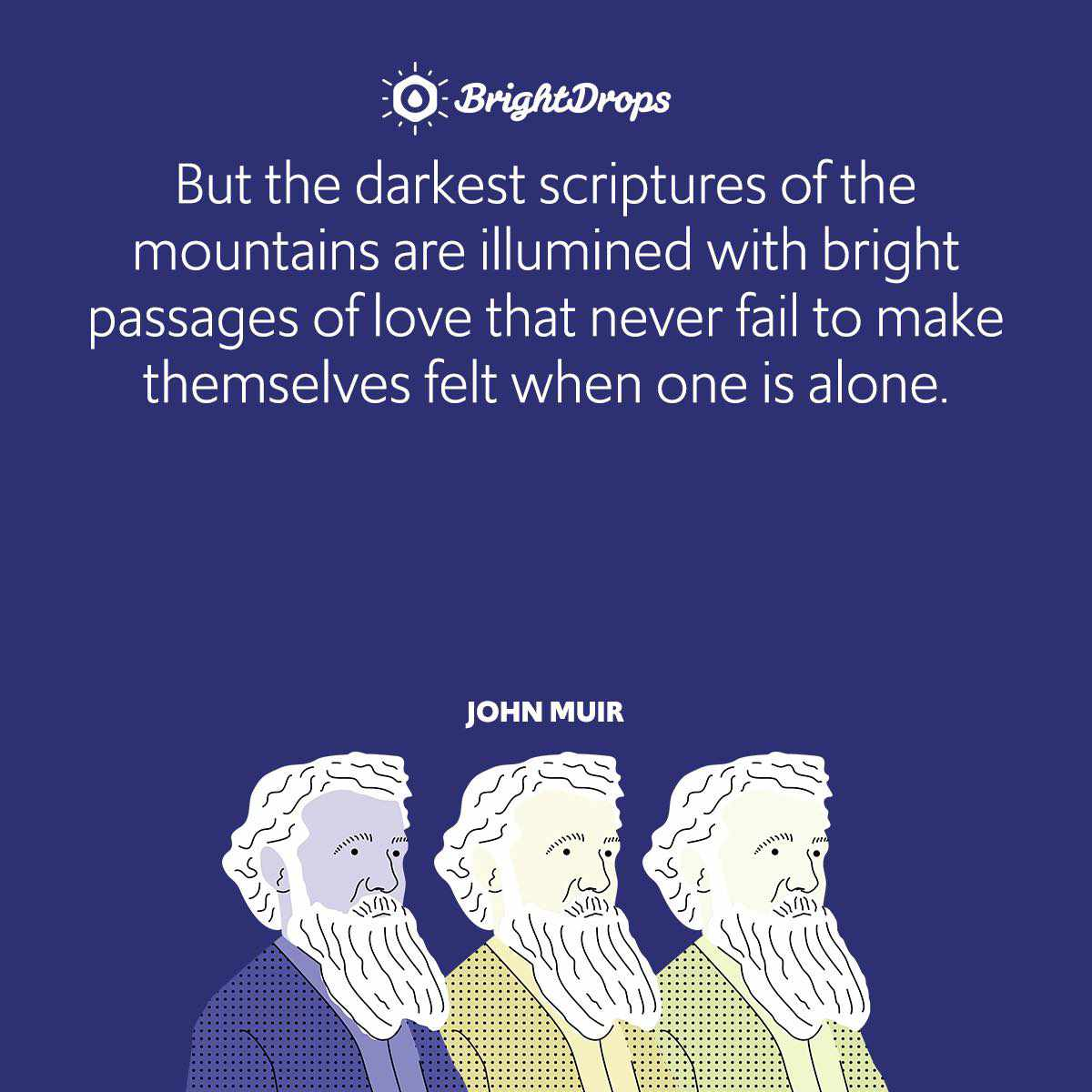 But the darkest scriptures of the mountains are illumined with bright passages of love that never fail to make themselves felt when one is alone.