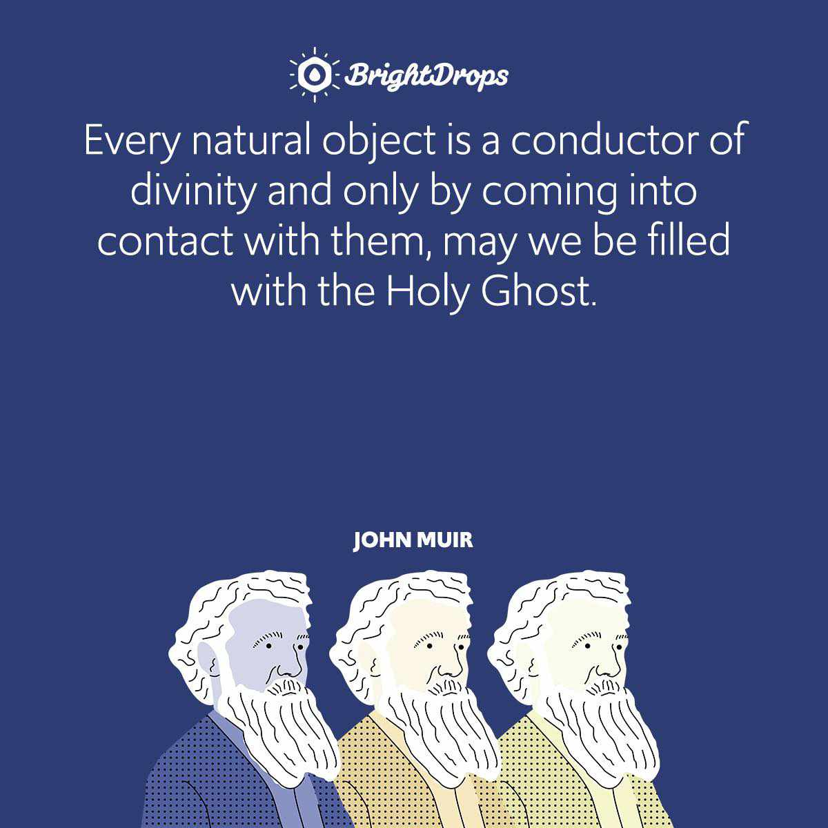 Every natural object is a conductor of divinity and only by coming into contact with them, may we be filled with the Holy Ghost.
