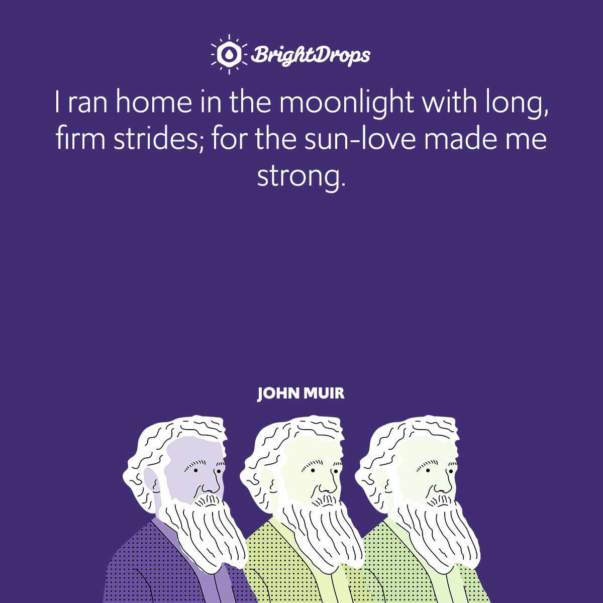 I ran home in the moonlight with long, firm strides; for the sun-love made me strong.