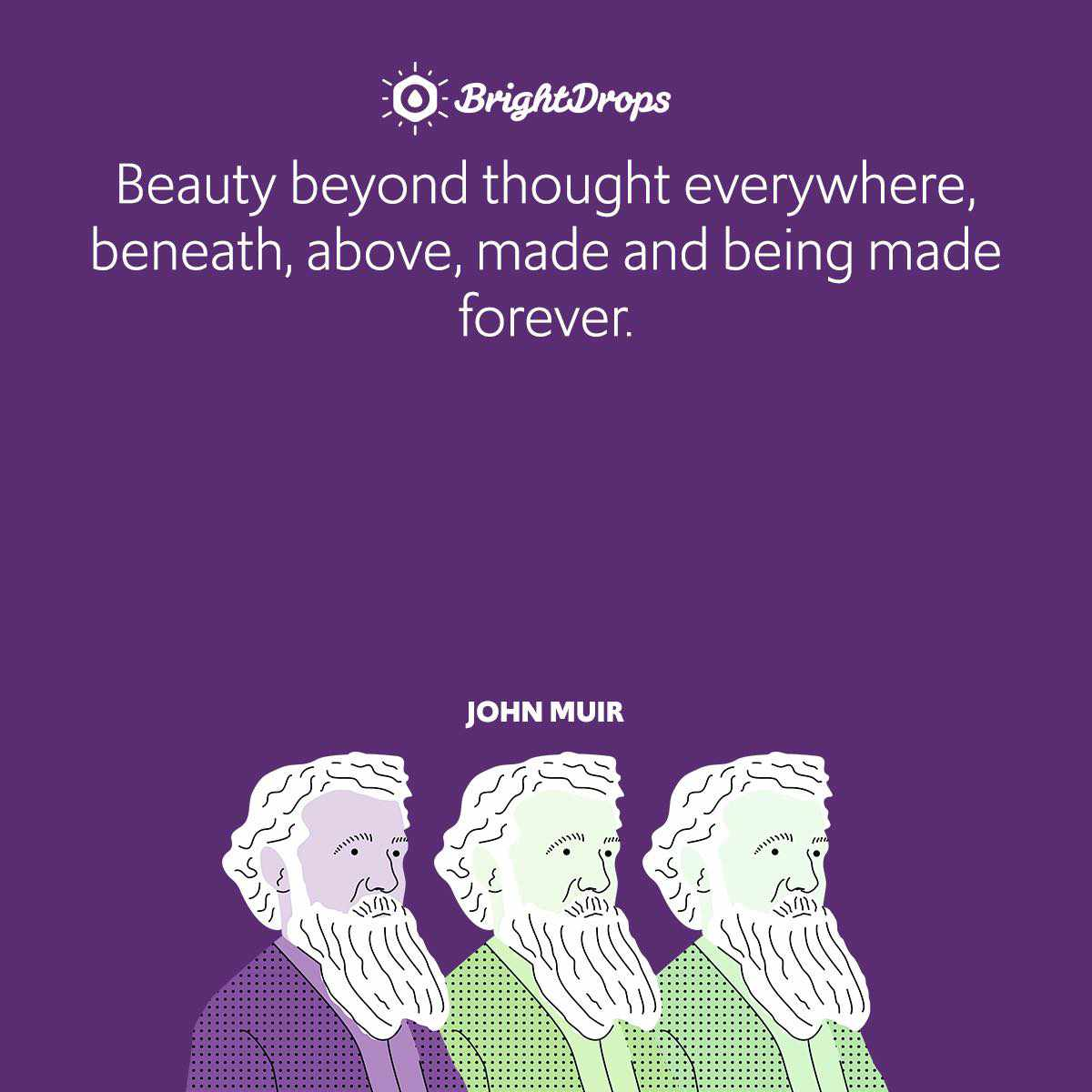 Beauty beyond thought everywhere, beneath, above, made and being made forever.