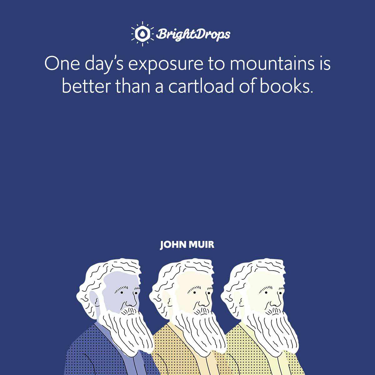 One day's exposure to mountains is better than a cartload of books.