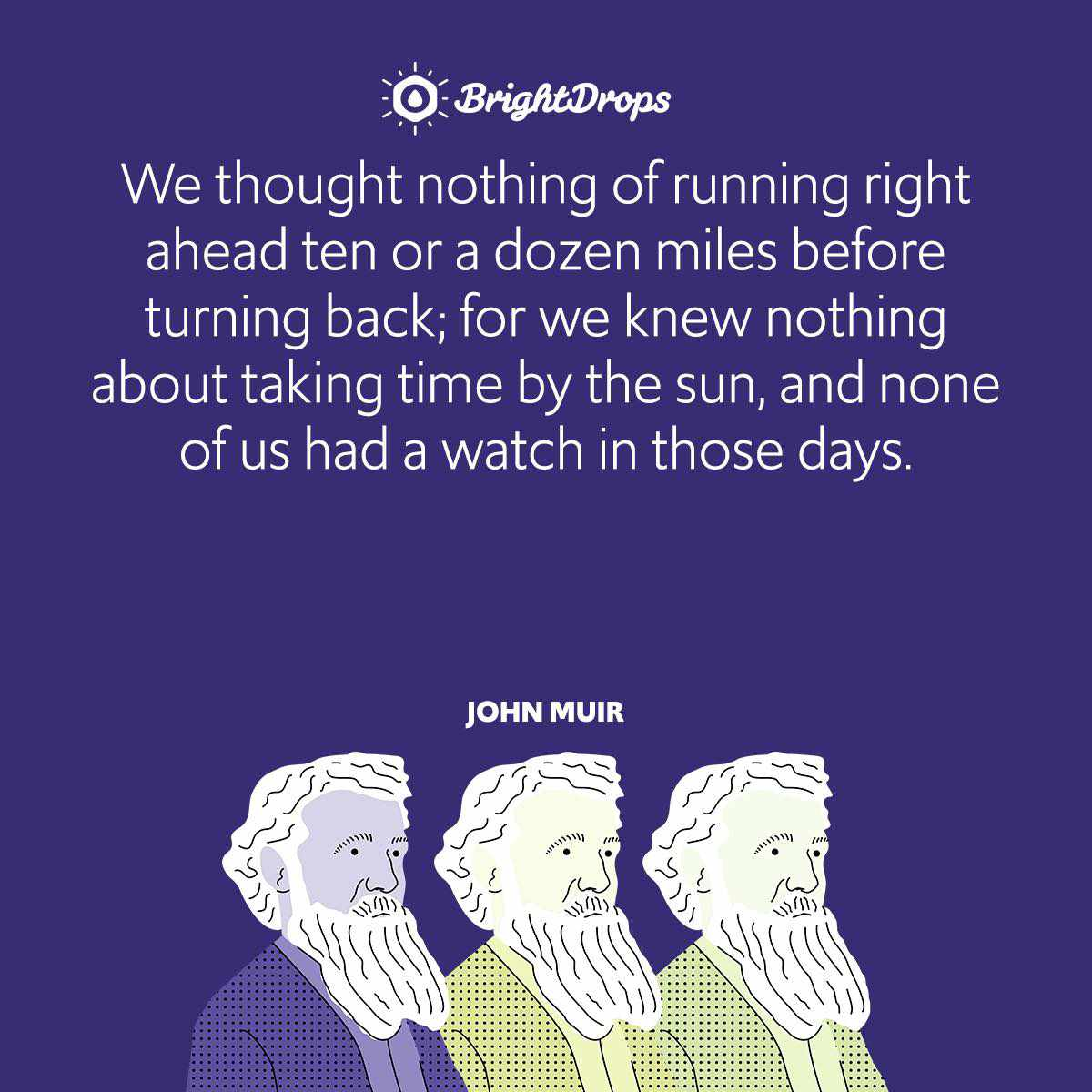 We thought nothing of running right ahead ten or a dozen miles before turning back; for we knew nothing about taking time by the sun, and none of us had a watch in those days.