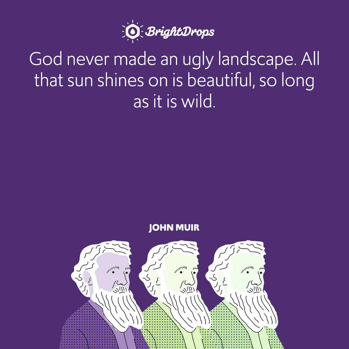 God never made an ugly landscape. All that sun shines on is beautiful, so long as it is wild.
