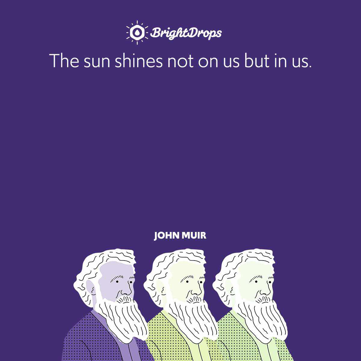 The sun shines not on us but in us.