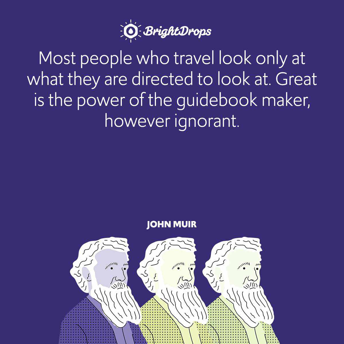 Most people who travel look only at what they are directed to look at. Great is the power of the guidebook maker, however ignorant.