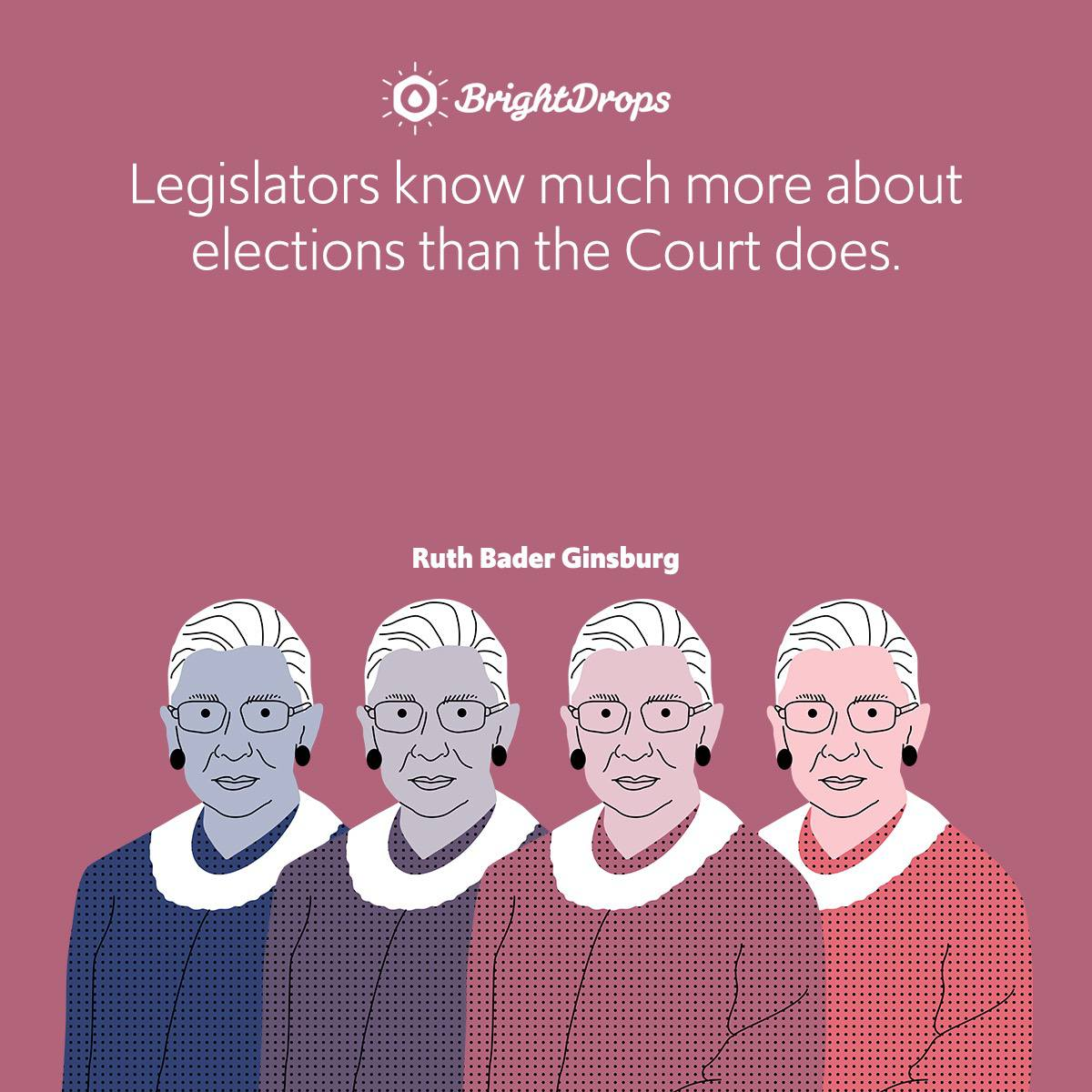 Legislators know much more about elections than the Court does.