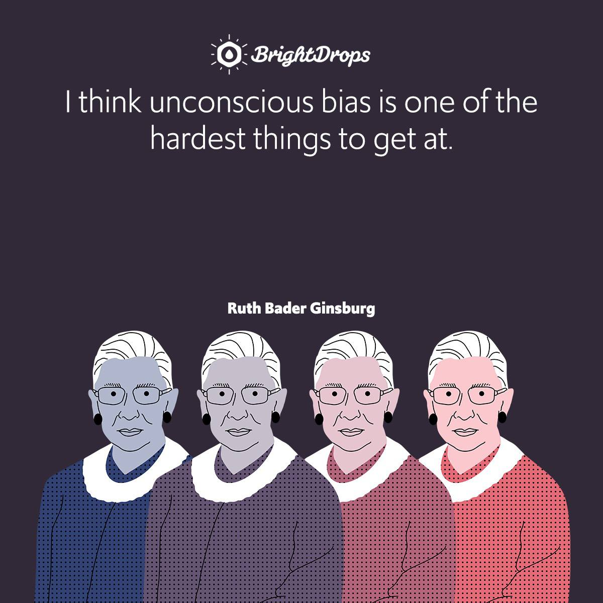 I think unconscious bias is one of the hardest things to get at.