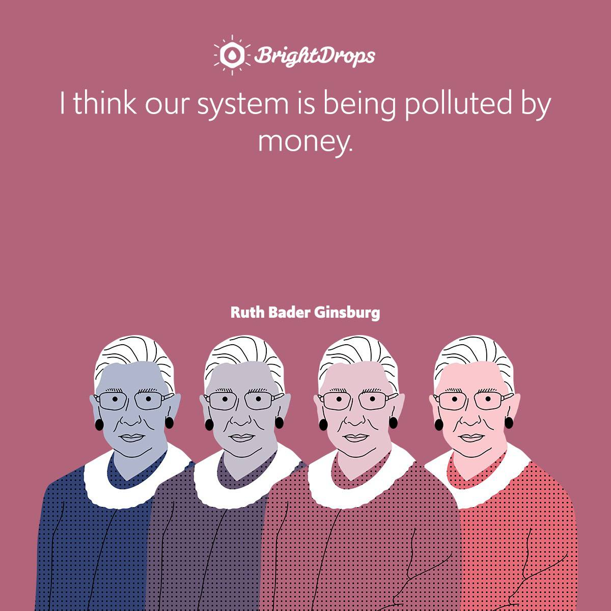 I think our system is being polluted by money.