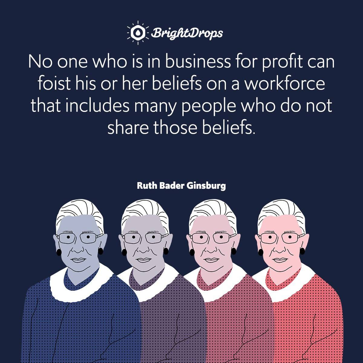No one who is in business for profit can foist his or her beliefs on a workforce that includes many people who do not share those beliefs.