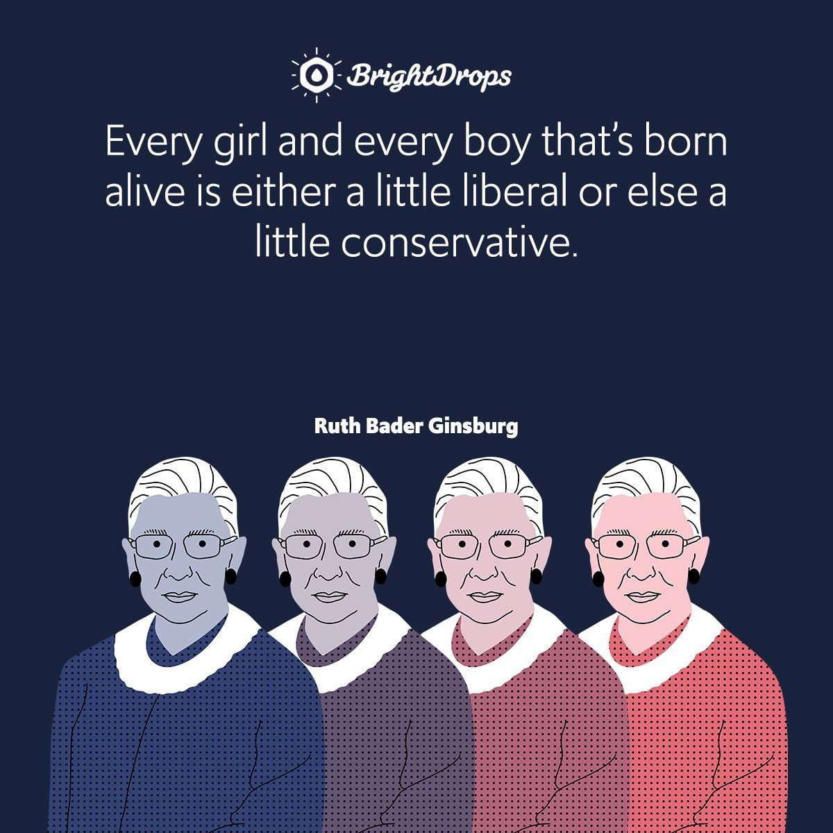 Every girl and every boy that's born alive is either a little liberal or else a little conservative.