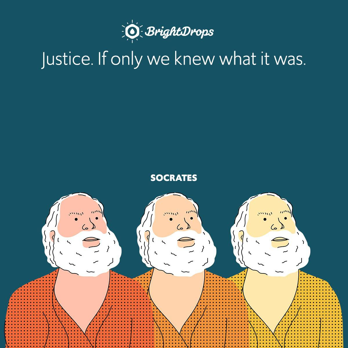 Justice. If only we knew what it was.
