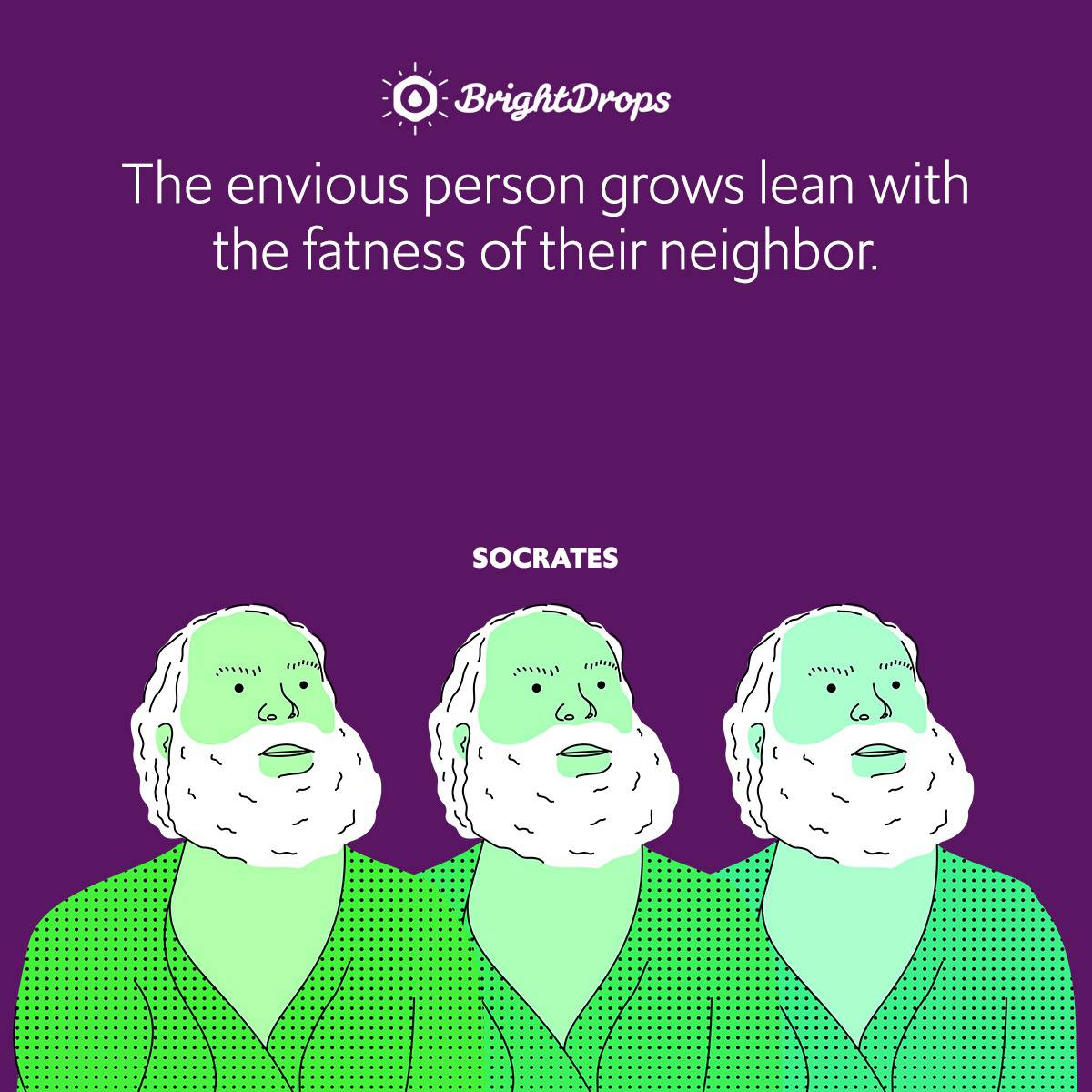 The envious person grows lean with the fatness of their neighbor.