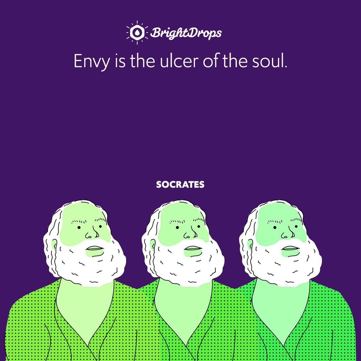 Envy is the ulcer of the soul.