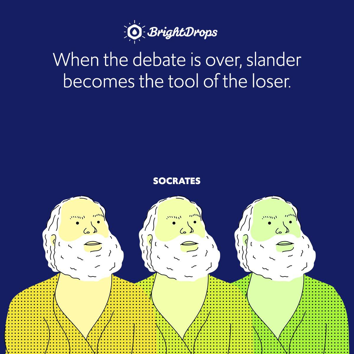 When the debate is over, slander becomes the tool of the loser.