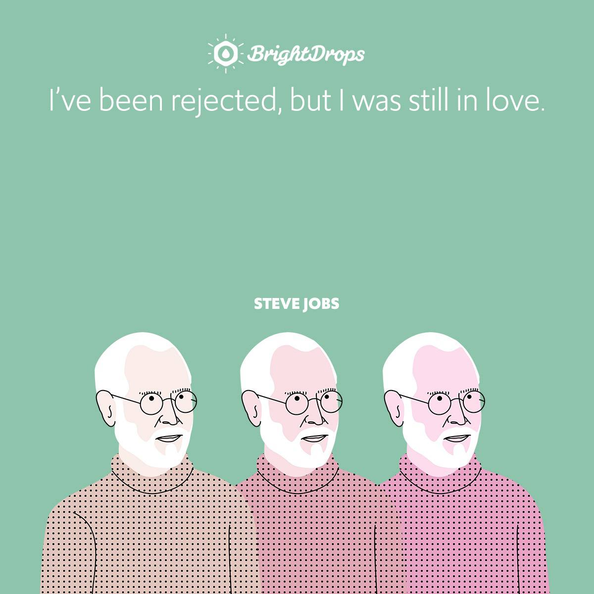 I've been rejected, but I was still in love.