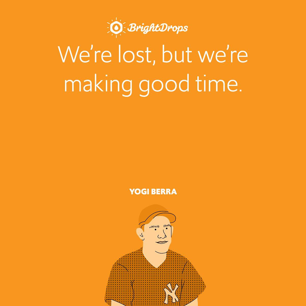 We're lost, but we're making good time.