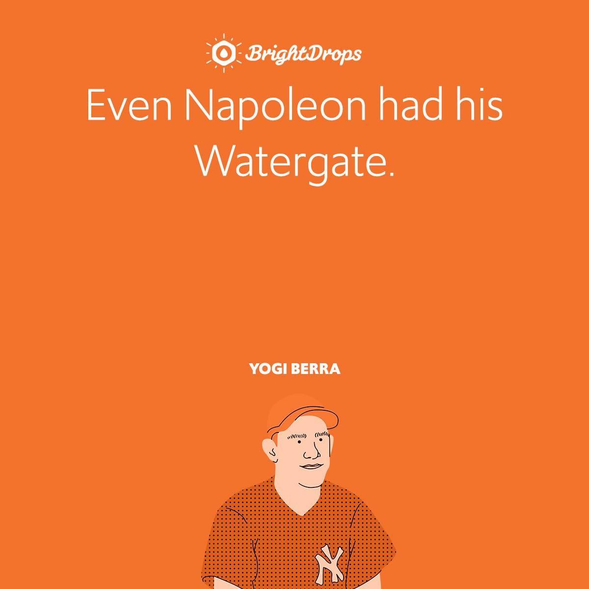 Even Napoleon had his Watergate.