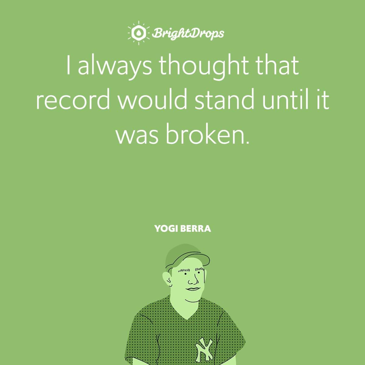 I always thought that record would stand until it was broken.