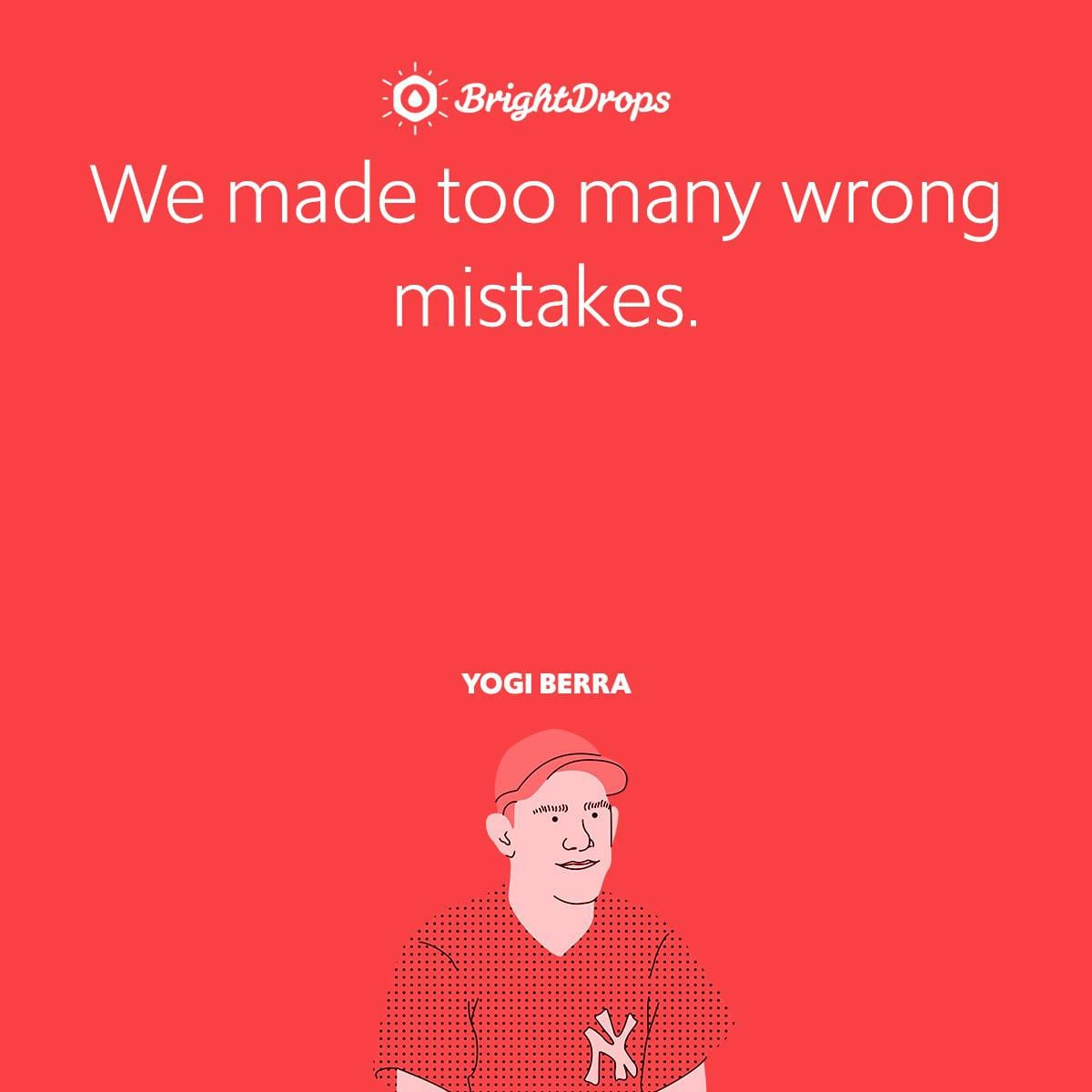 We made too many wrong mistakes.